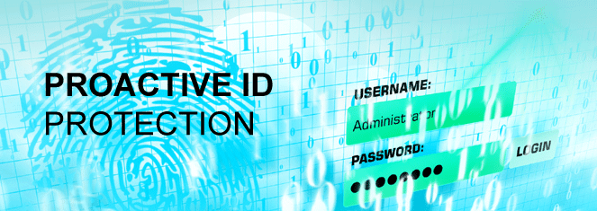 WHAT IS PROACTIVE ID PROTECTION & WHY DOES MY COMPANY NEED IT ?