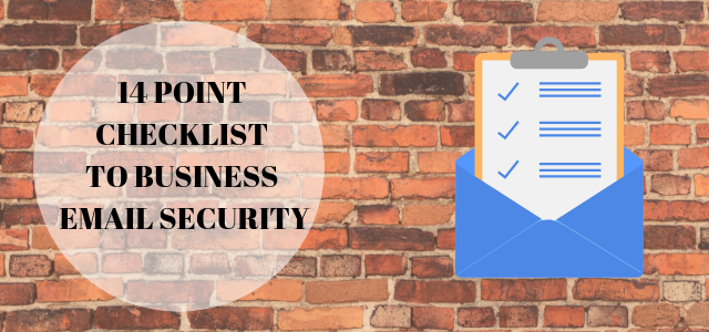 14 POINT CHECKLIST TO BUSINESS EMAIL SECURITY